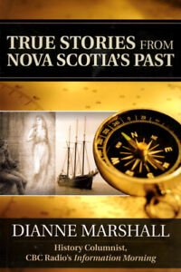 True Stories From Nova Scotia's Past by Dianne Marshall