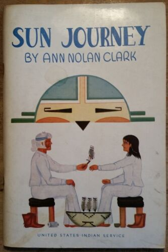 Orig 1945 Sun Journey Ann Nolan Clark Zuni Pueblo Story US Indian Service
