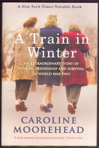 """A TRAIN IN WINTER"" ~ Caroline Moorehead"