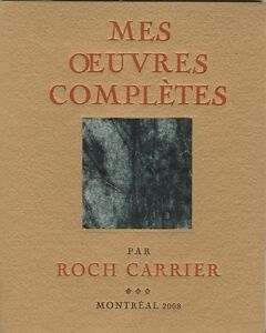 2008 Roch CARRIER: Mes Oeuvres completes #13/100 SIGNED