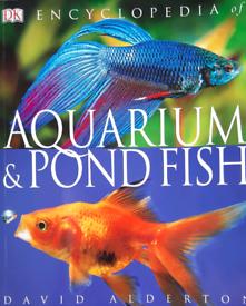 Dorling Kindersely encyclopedia of Aquarium & Pond Fish