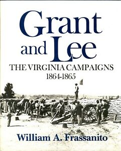 GRANT AND LEE: Virginia Campaigns of 1864-1865, w/255 b&w photos