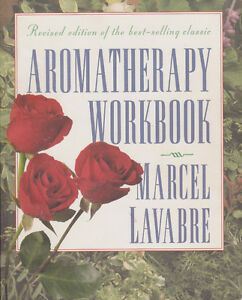 Aromatherapy Workbook by Marcel Lavabre