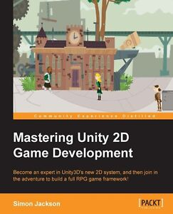 Mastering Unity 2D Game Development, 1st edition