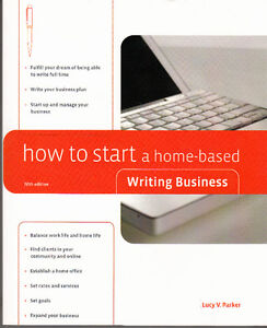 How to Start a Home-Based Writing Business by Lucy V. Parker