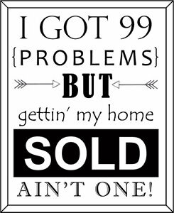 Got 99 Problems?  Don't let selling your home be one!