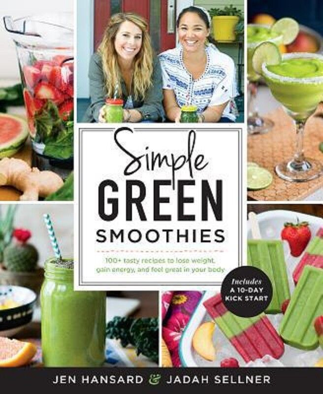 Simple Green Smoothies: 100+ Tasty Recipes to Lose Weight, Gain Energy And..NEW!