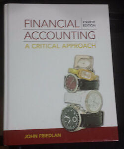 Financial Accounting A Critical Approach 4th Edition by Friedlan