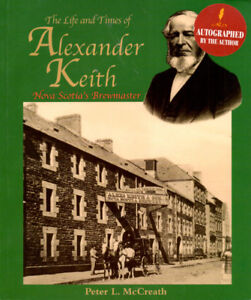 The Life and Times of Alexander Keith Nova Scotia's Brewmaster