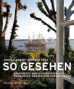 So gesehen. Geschichte uGeschichten aus Hamburger Gärten und grünen Oase ...Neu