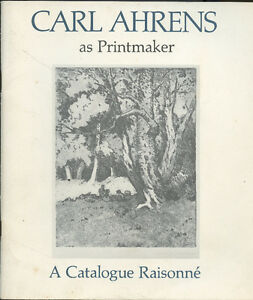 CARL AHRENS AS PRINTMAKER: A CATALOGUE RAISONNE