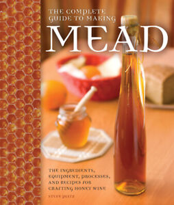 The Complete Guide To Making Mead ~ Steve Piatz