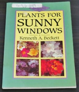Plants for Sunny Windows by Kenneth A. Beckett (1989, Paperback)