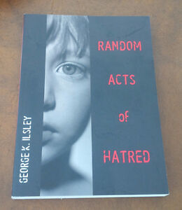 Random Acts of Hatred, George K. Ilsley, 2003