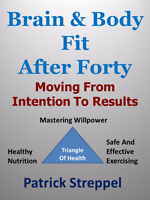 """Brain & Body Fit After Forty"" Moving from Intention To Results!"