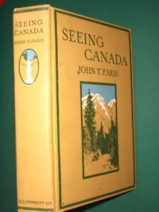 SEEING CANADA- John T. Faris-1924- 1st Edition-Illustrated