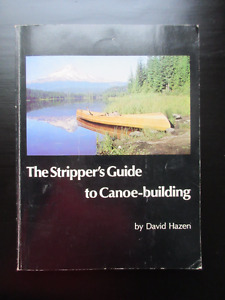 The Stripper`s Guide to Canoe-Building by David Hazen