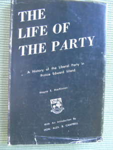 THE LIFE OF THE PARTY, HISTORY OF LIBERAL PARTY ON P.E.I.