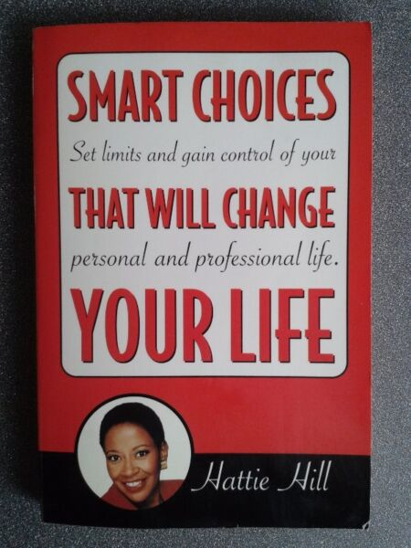 Smart Choices That Will Change Your Life - Hattie Hill.