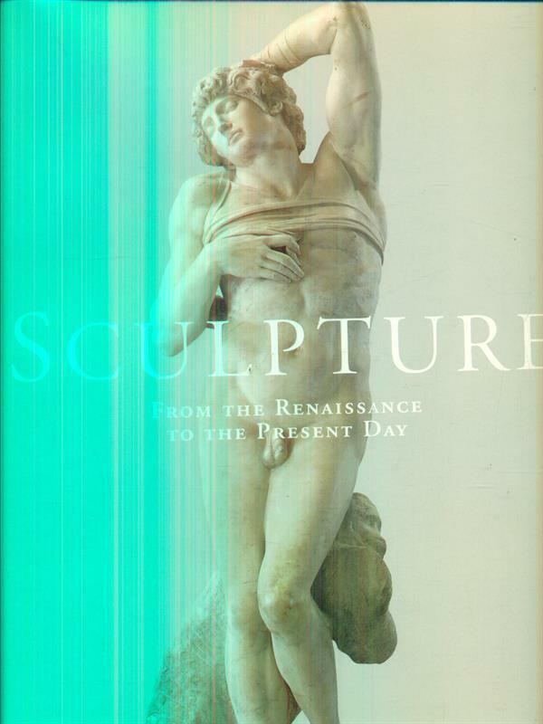 SCULPTURE. FROM THE RENAISSANCE TO THE PRESENT DAY  AA.VV. TASCHEN 1996