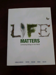 LIFE MATTERS Connecting Biology to Your World