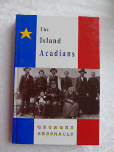THE  ISLAND ACADIANS , {1720-1980} BY  GEORGE  ARSENAULT
