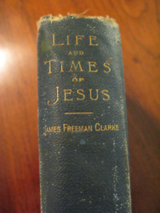 """1891 book """"LIFE AND TIMES OF JESUS"""" by James Freeman Clarke"""