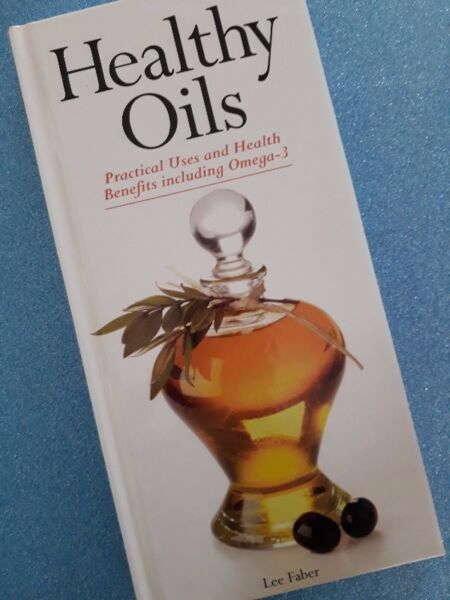Healthy Oils - Practical Uses And Health Benefits Including Omega-3 - Lee Faber.