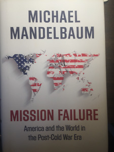 Misson Failure: America and the World in the Post-Cold War Era