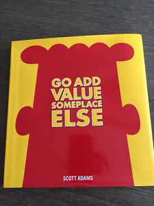 """Go add value someplace else"" by Scott Adams"