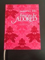 How To Be Adored by Caroline Cox