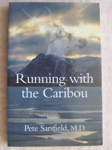 RUNNING WITH THE CARIBOU by Pete Sarsfield M.D. - 1997