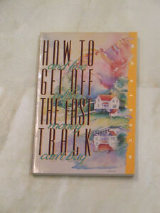 How to Get Off the Fast Track and Live a Life Money Can't Buy