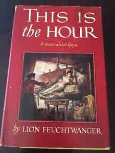 This is the Hour a novel about Goya - Lion Feuchtwanger 1951