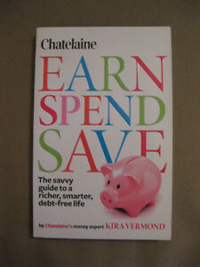 Chatelaine's Earn, Spend, Save: The savvy guide to debt-free