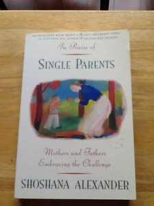 In Praise of Single Parents: Mothers and Fathers Embracing the C