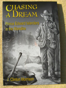 CHASING A DREAM,PRINCE EDWARD ISLANDERS IN THE KLONDIKE