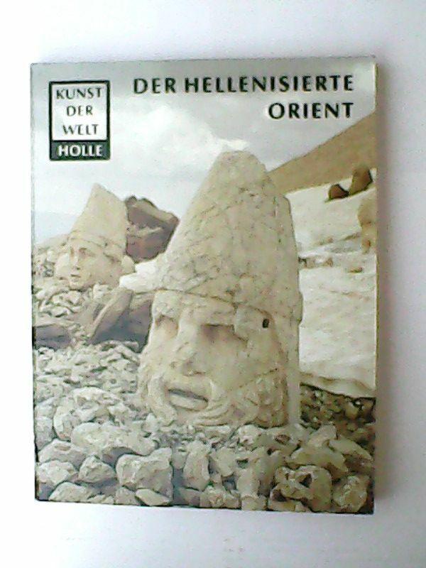 Der Hellenisierte Orient - Aus der Reihe Kunst der Welt Schlumberger, Daniel:
