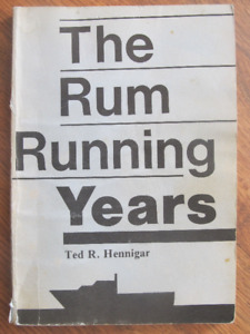 THE RUM RUNNING YEARS by Ted R. Hennigar - 1990