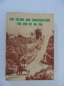 THE ISLAND AND CONFEDERATION THE END OF AN ERA BY DAVID WEALE,