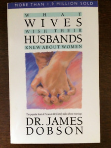 What Wives Wish Their Husbands Knew About Women; Dr James Dobson