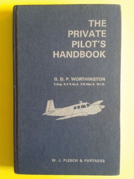 The Private Pilot's Handbook - G. D. P. Worthington - 5 TH Edition 1968 - Flesch.