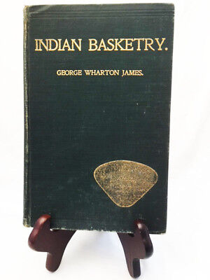 Indian Basketry by George Wharton James—Rare 1901 1st Ed. with 308 illustrations