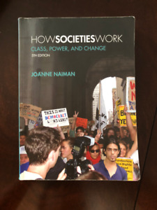 How Societies Work - Class, Power, and Change 5th Edition Naiman