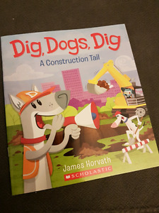 Dig Dogs Dig - A Construction Tail (James Horvath)