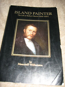 ISLAND PAINTER,THE LIFE of ROBERT HARRIS by Moncrieff Williamson