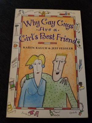 Why Gay Guys Are a Girl's Best Friend by Karen Rauch and Jeff Fessler (1995,