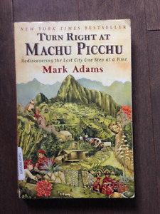 Turn Right at Machu Picchu: Rediscovering the Lost City One Step