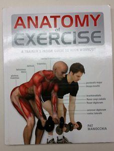 Anatomy of Exercise: a trainers inside guide to your workout