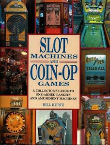 Slot Machines and Coin-Op Games by William Kurtz 1991 Hardcover